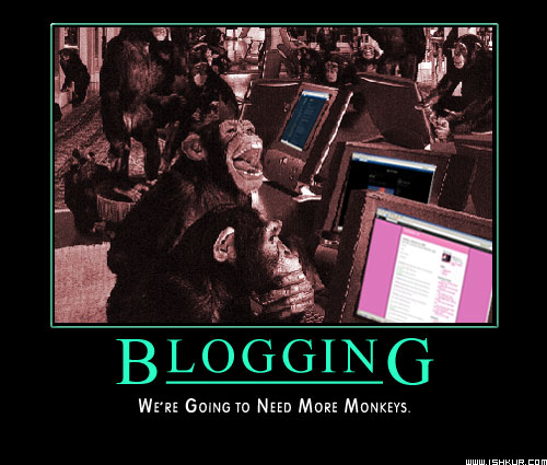 Blogging : We're Going To Need More Monkeys